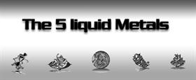 The 5 Liquid Metals