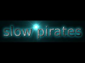 Slow Pirates
