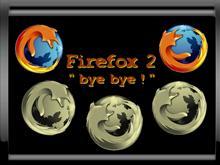 """Firefox 2 """"bye bye !!"""""""